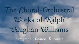 The Choral-Orchestral Works of Works of Ralph Vaughan WIlliams